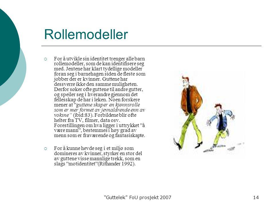 Guttelek FoU prosjekt 200714 Rollemodeller  For å utvikle sin identitet trenger alle barn rollemodeller, som de kan identifisere seg med.