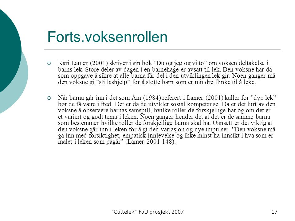 Guttelek FoU prosjekt 200717 Forts.voksenrollen  Kari Lamer (2001) skriver i sin bok Du og jeg og vi to om voksen deltakelse i barns lek.