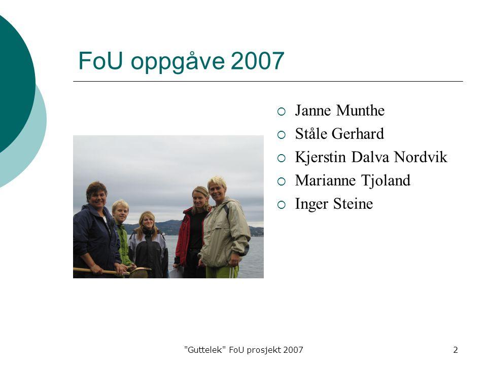 Guttelek FoU prosjekt 20072 FoU oppgåve 2007  Janne Munthe  Ståle Gerhard  Kjerstin Dalva Nordvik  Marianne Tjoland  Inger Steine