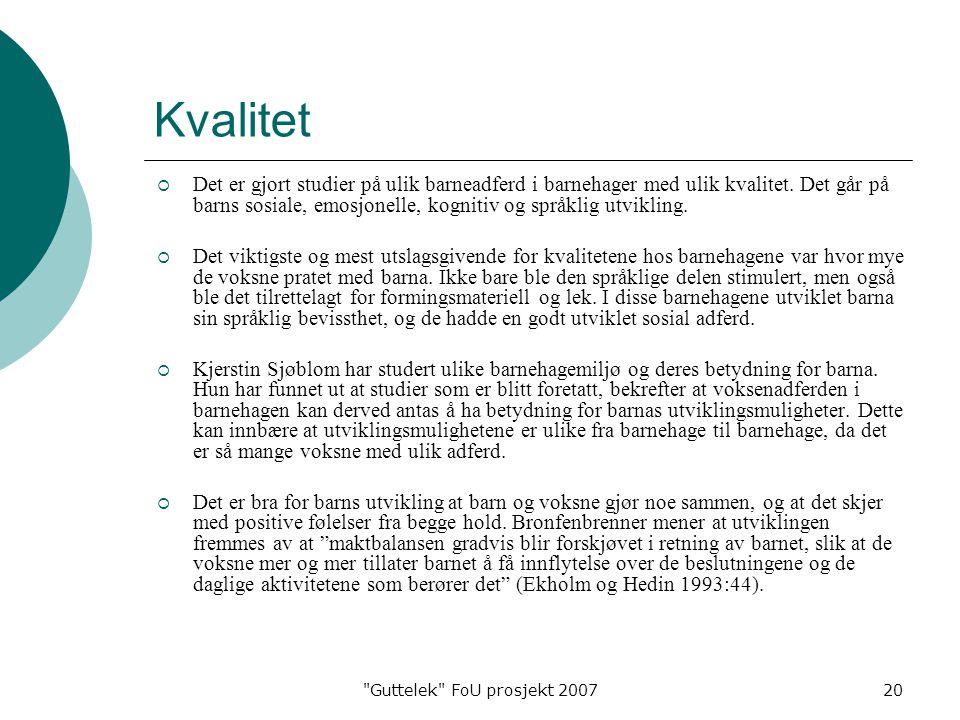 Guttelek FoU prosjekt 200720 Kvalitet  Det er gjort studier på ulik barneadferd i barnehager med ulik kvalitet.