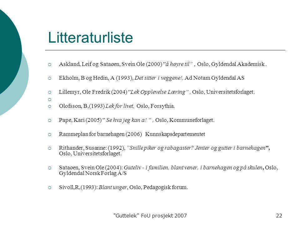 Guttelek FoU prosjekt 200722 Litteraturliste  Askland, Leif og Sataøen, Svein Ole (2000) å høyre til , Oslo, Gyldendal Akademisk.