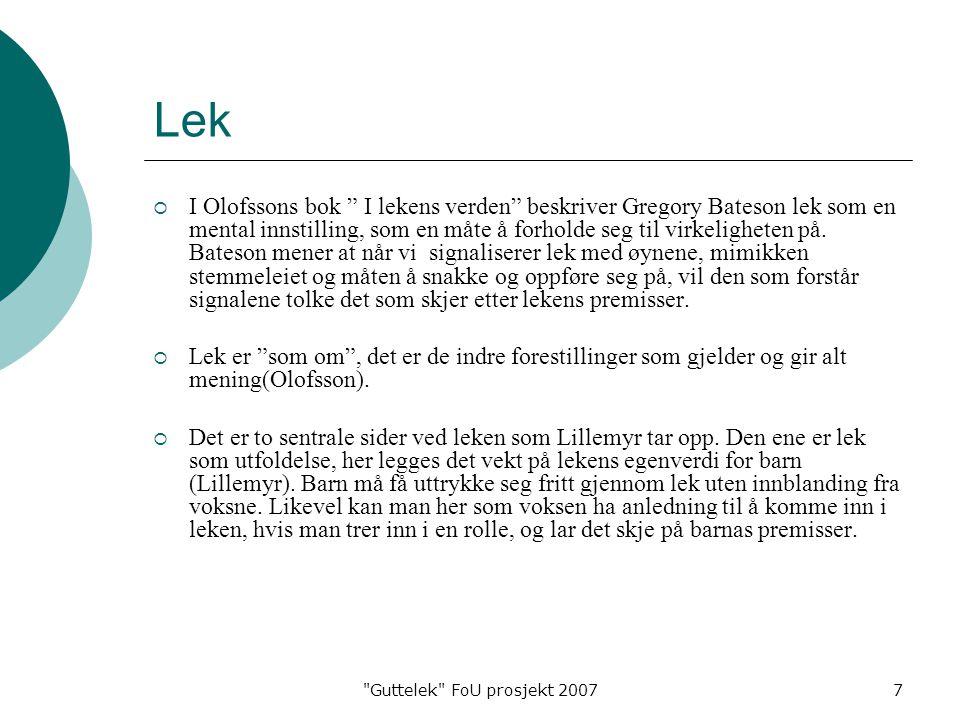 Guttelek FoU prosjekt 20077 Lek  I Olofssons bok I lekens verden beskriver Gregory Bateson lek som en mental innstilling, som en måte å forholde seg til virkeligheten på.