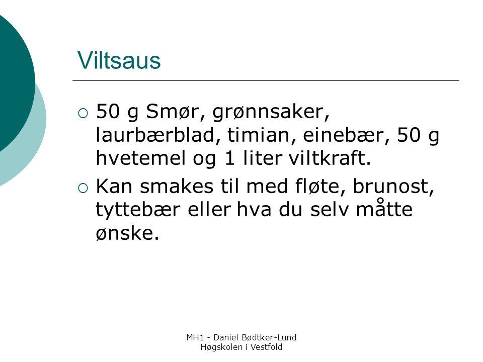 MH1 - Daniel Bødtker-Lund Høgskolen i Vestfold Viltsaus  50 g Smør, grønnsaker, laurbærblad, timian, einebær, 50 g hvetemel og 1 liter viltkraft.  K