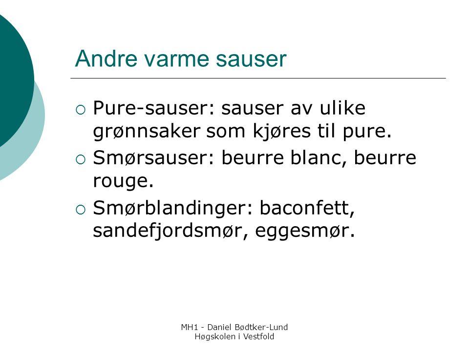 MH1 - Daniel Bødtker-Lund Høgskolen i Vestfold Andre varme sauser  Pure-sauser: sauser av ulike grønnsaker som kjøres til pure.  Smørsauser: beurre