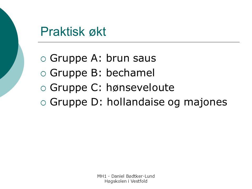 MH1 - Daniel Bødtker-Lund Høgskolen i Vestfold Praktisk økt  Gruppe A: brun saus  Gruppe B: bechamel  Gruppe C: hønseveloute  Gruppe D: hollandais