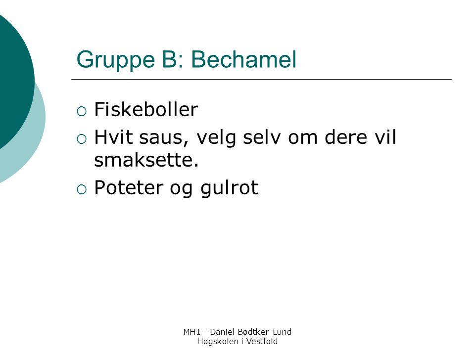 MH1 - Daniel Bødtker-Lund Høgskolen i Vestfold Gruppe B: Bechamel  Fiskeboller  Hvit saus, velg selv om dere vil smaksette.  Poteter og gulrot
