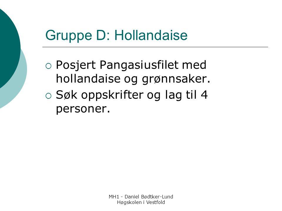 MH1 - Daniel Bødtker-Lund Høgskolen i Vestfold Gruppe D: Hollandaise  Posjert Pangasiusfilet med hollandaise og grønnsaker.