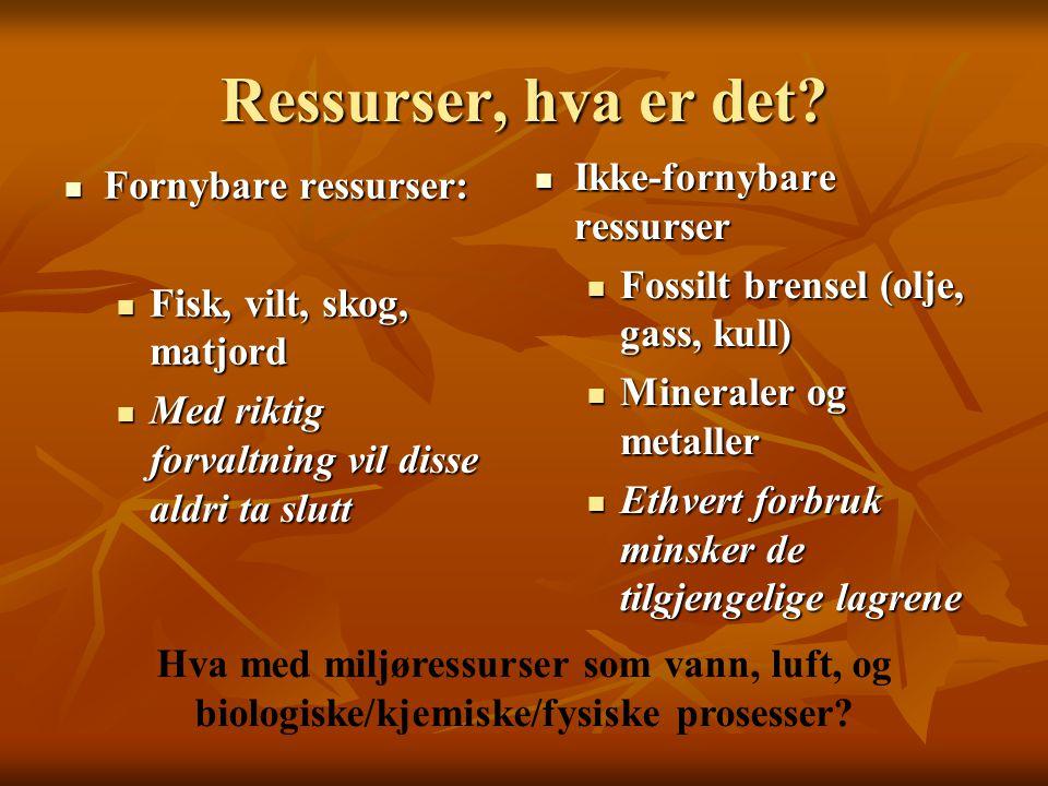 Ressurser, hva er det? Fornybare ressurser: Fornybare ressurser: Fisk, vilt, skog, matjord Fisk, vilt, skog, matjord Med riktig forvaltning vil disse
