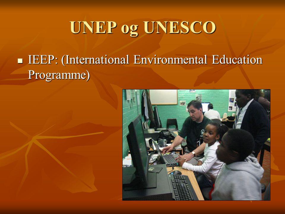 UNEP og UNESCO IEEP: (International Environmental Education Programme) IEEP: (International Environmental Education Programme)