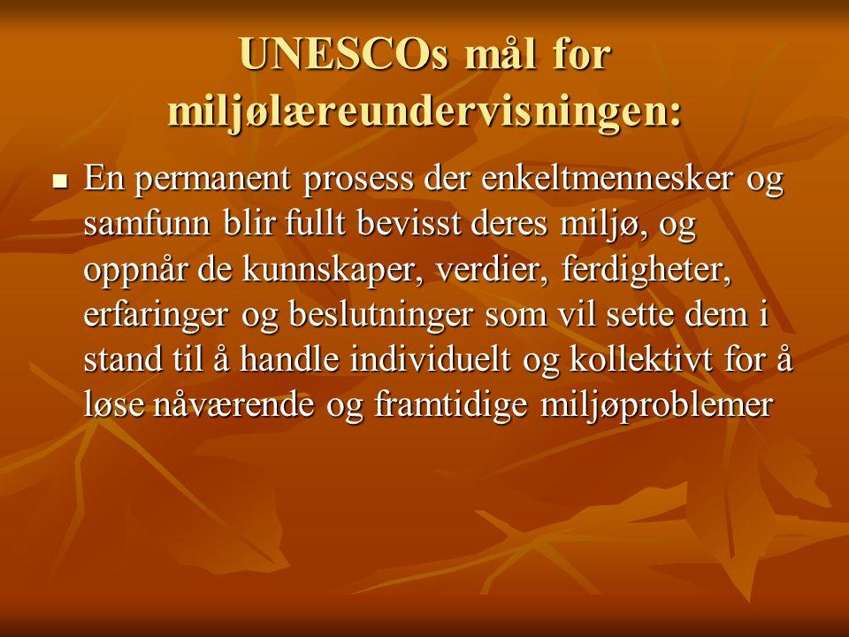 UNESCOs mål for miljølæreundervisningen: En permanent prosess der enkeltmennesker og samfunn blir fullt bevisst deres miljø, og oppnår de kunnskaper,