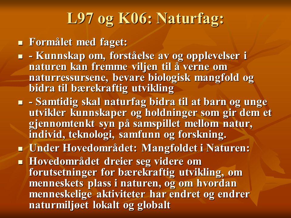 L97 og K06: Naturfag: Formålet med faget: Formålet med faget: - Kunnskap om, forståelse av og opplevelser i naturen kan fremme viljen til å verne om n