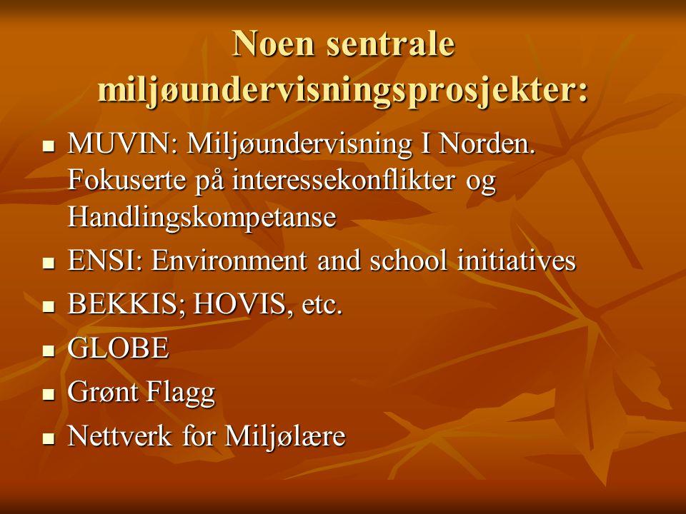 Noen sentrale miljøundervisningsprosjekter: MUVIN: Miljøundervisning I Norden. Fokuserte på interessekonflikter og Handlingskompetanse MUVIN: Miljøund