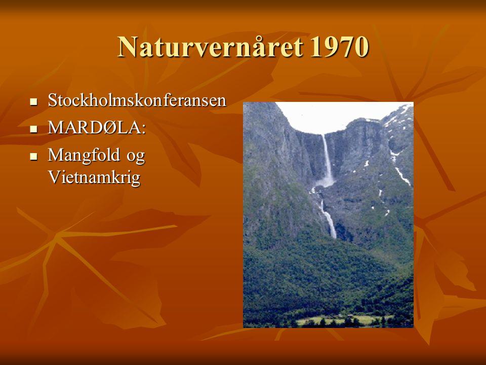 Naturvernåret 1970 Stockholmskonferansen Stockholmskonferansen MARDØLA: MARDØLA: Mangfold og Vietnamkrig Mangfold og Vietnamkrig