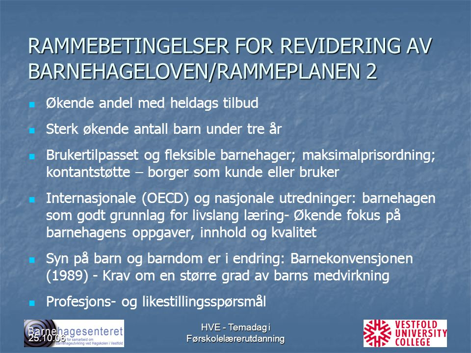 25.10.06 HVE - Temadag i Førskolelærerutdanning RAMMEBETINGELSER FOR REVIDERING AV BARNEHAGELOVEN/RAMMEPLANEN 2 Økende andel med heldags tilbud Sterk