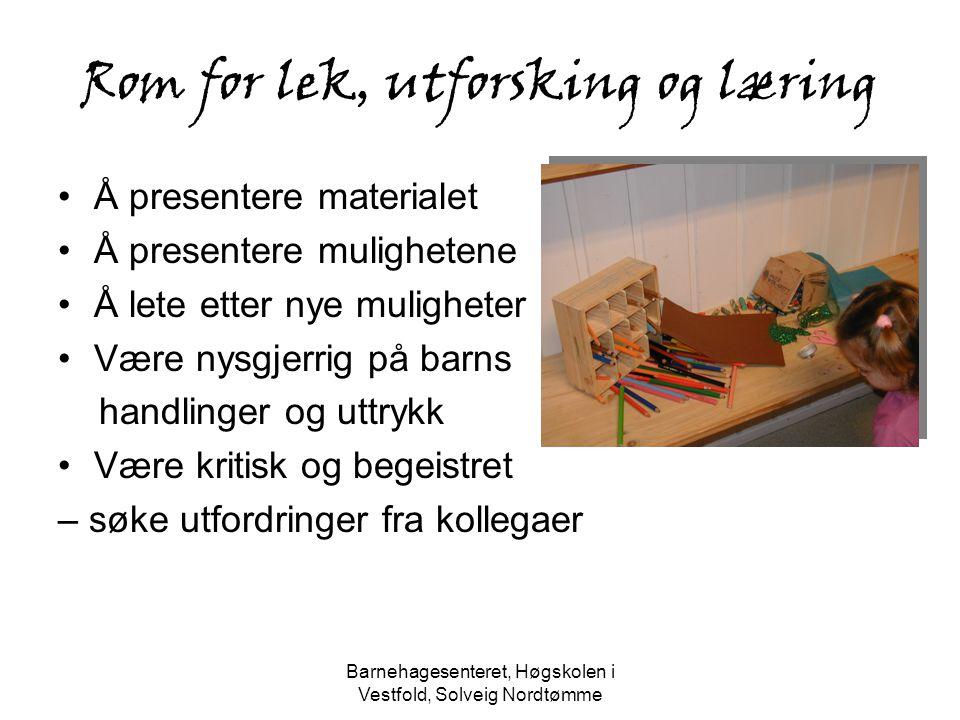 Barnehagesenteret, Høgskolen i Vestfold, Solveig Nordtømme Rom for lek, utforsking og læring Å presentere materialet Å presentere mulighetene Å lete e