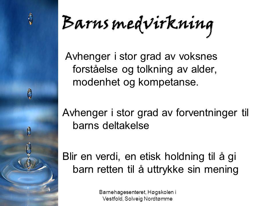 Barnehagesenteret, Høgskolen i Vestfold, Solveig Nordtømme Barns medvirkning Avhenger i stor grad av voksnes forståelse og tolkning av alder, modenhet