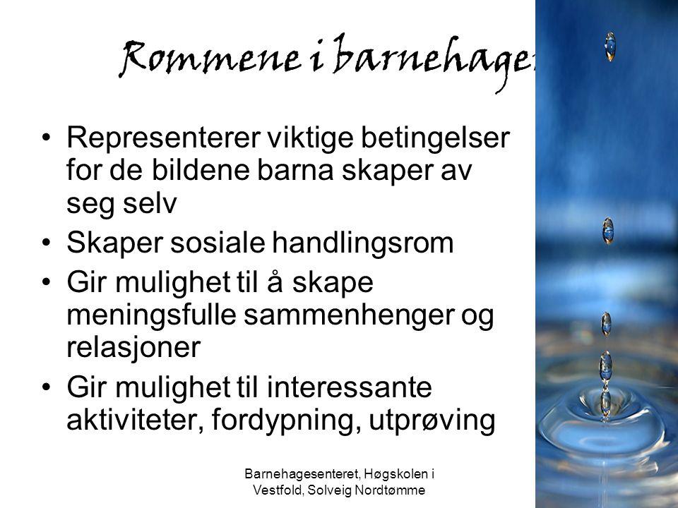 Barnehagesenteret, Høgskolen i Vestfold, Solveig Nordtømme Rommene i barnehagen Representerer viktige betingelser for de bildene barna skaper av seg s