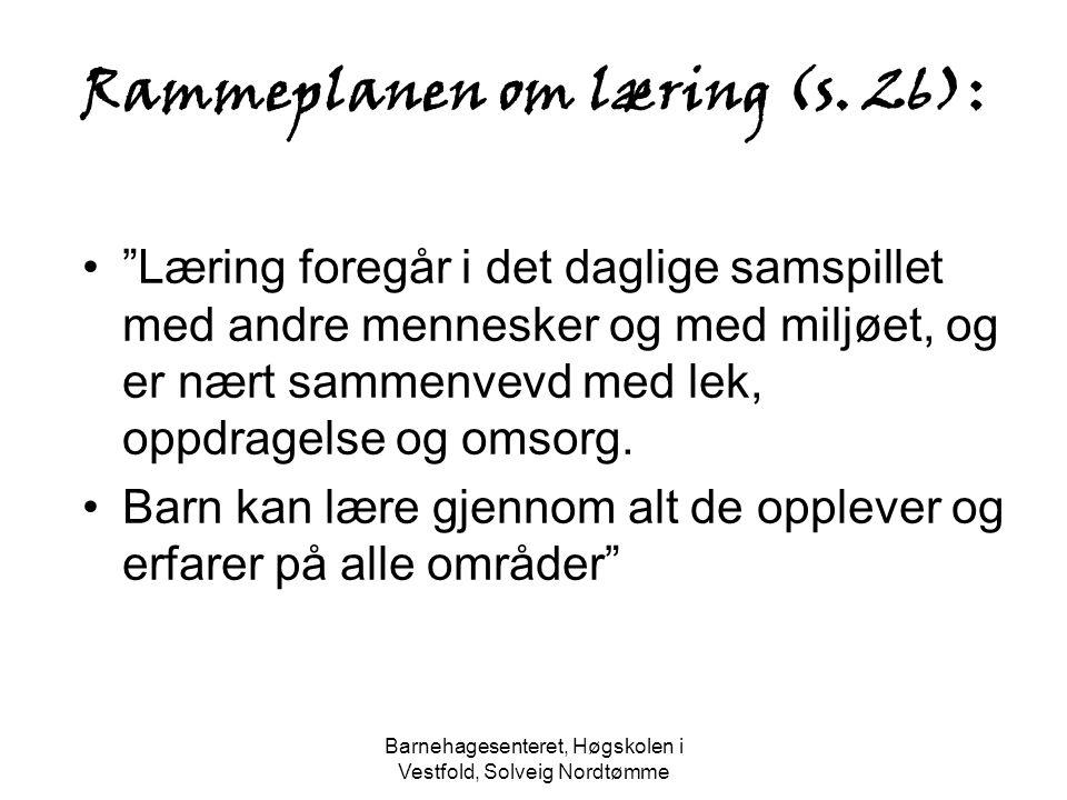 """Barnehagesenteret, Høgskolen i Vestfold, Solveig Nordtømme Rammeplanen om læring (s. 26): """"Læring foregår i det daglige samspillet med andre mennesker"""