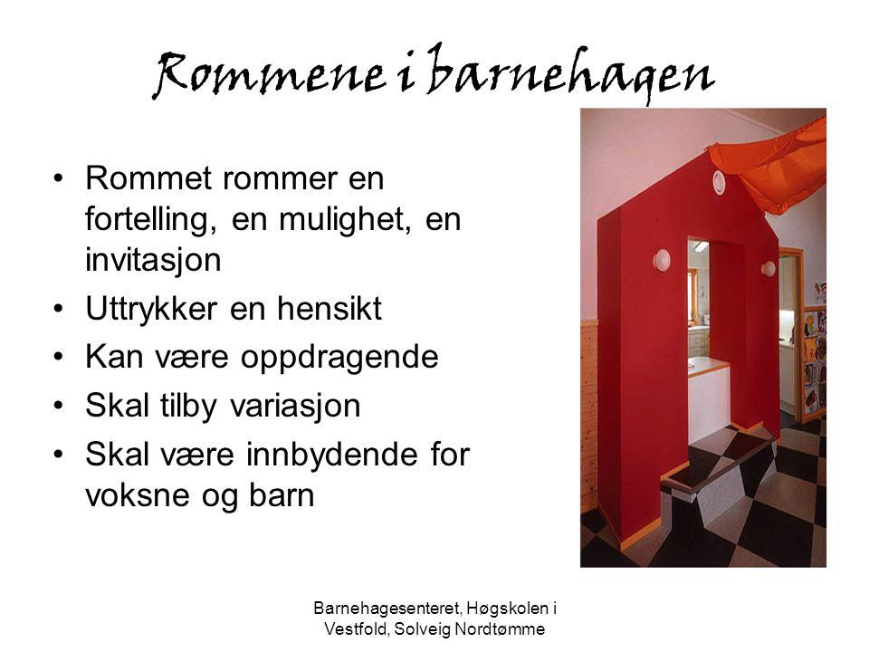 Barnehagesenteret, Høgskolen i Vestfold, Solveig Nordtømme Rommene i barnehagen Rommet rommer en fortelling, en mulighet, en invitasjon Uttrykker en h