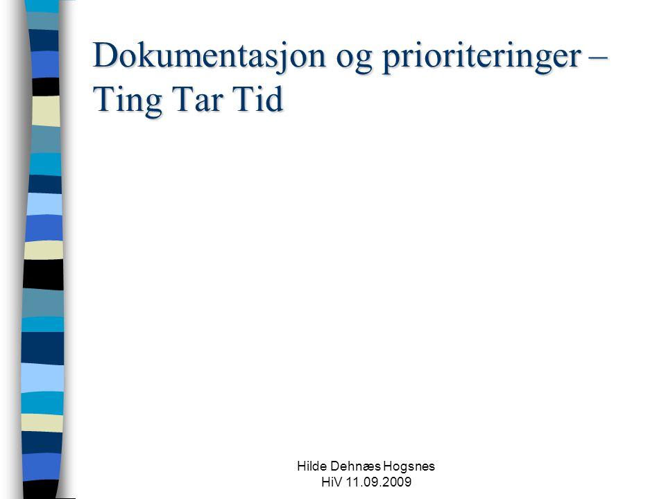 Hilde Dehnæs Hogsnes HiV 11.09.2009 Dokumentasjon og prioriteringer – Ting Tar Tid