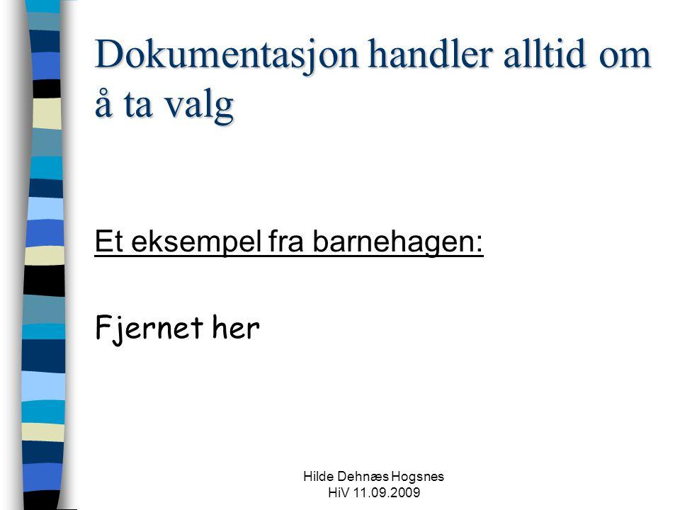 Hilde Dehnæs Hogsnes HiV 11.09.2009 Dokumentasjon handler alltid om å ta valg Et eksempel fra barnehagen: Fjernet her