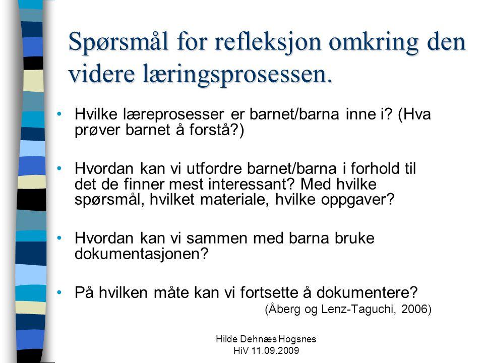Hilde Dehnæs Hogsnes HiV 11.09.2009 Spørsmål for refleksjon omkring den videre læringsprosessen. Hvilke læreprosesser er barnet/barna inne i? (Hva prø