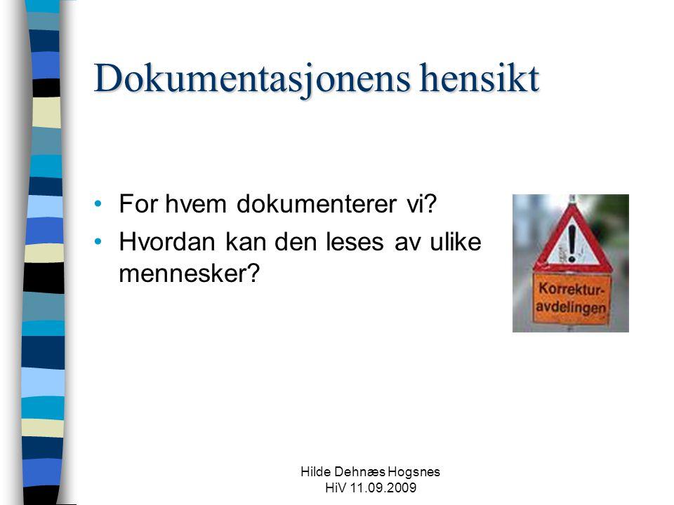 Hilde Dehnæs Hogsnes HiV 11.09.2009 Dokumentasjonens hensikt For hvem dokumenterer vi? Hvordan kan den leses av ulike mennesker?