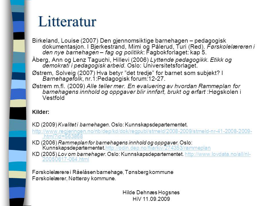Hilde Dehnæs Hogsnes HiV 11.09.2009 Litteratur Birkeland, Louise (2007) Den gjennomsiktige barnehagen – pedagogisk dokumentasjon. I Bjerkestrand, Mimi
