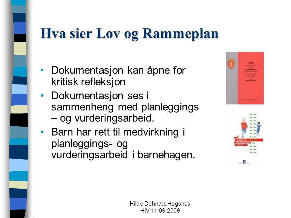 Hilde Dehnæs Hogsnes HiV 11.09.2009 Hva sier Lov og Rammeplan Dokumentasjon kan åpne for kritisk refleksjon Dokumentasjon ses i sammenheng med planleggings – og vurderingsarbeid.