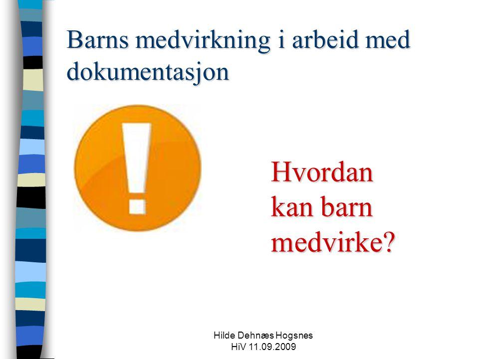 Hilde Dehnæs Hogsnes HiV 11.09.2009 Barns medvirkning i arbeid med dokumentasjon Hvordan kan barn medvirke?