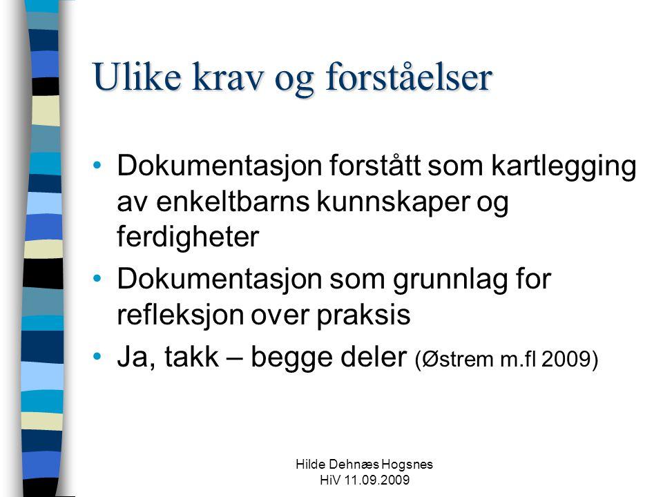 Hilde Dehnæs Hogsnes HiV 11.09.2009 Ulike krav og forståelser Dokumentasjon forstått som kartlegging av enkeltbarns kunnskaper og ferdigheter Dokument