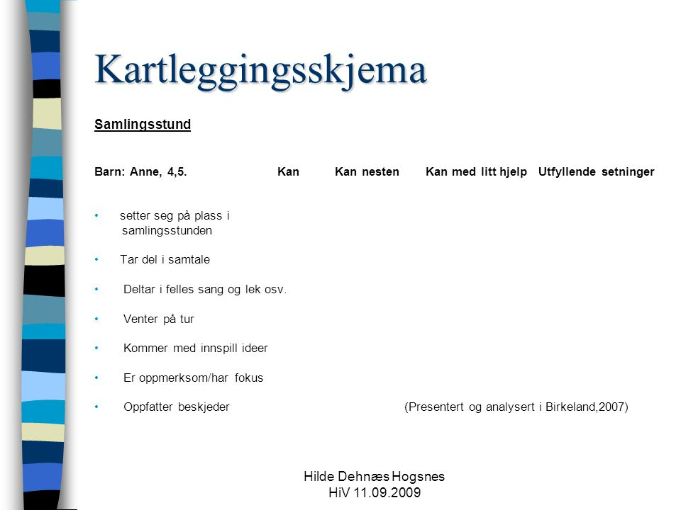 Hilde Dehnæs Hogsnes HiV 11.09.2009 Kartleggingsskjema Samlingsstund Barn: Anne, 4,5. Kan Kan nesten Kan med litt hjelp Utfyllende setninger setter se