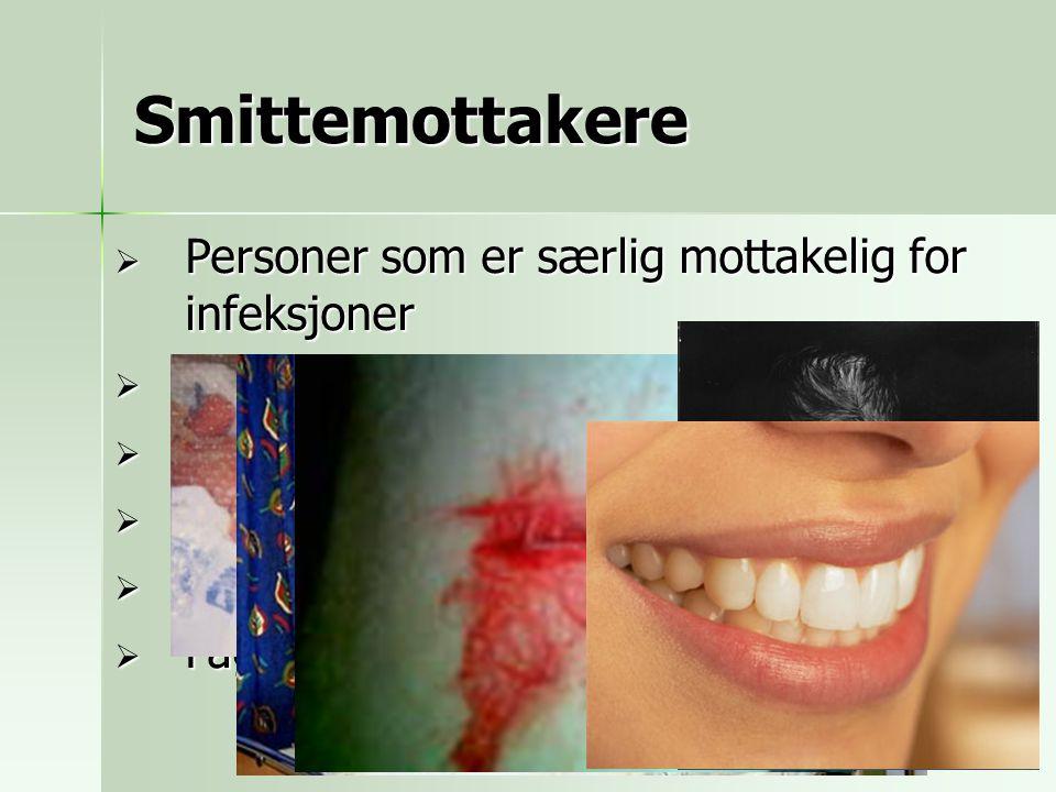 Smittemottakere  Personer som er særlig mottakelig for infeksjoner  Kroppens eget forsvar:  Hel hud  Slimhinner  Kroppsåpninger  Fagocyterende celler