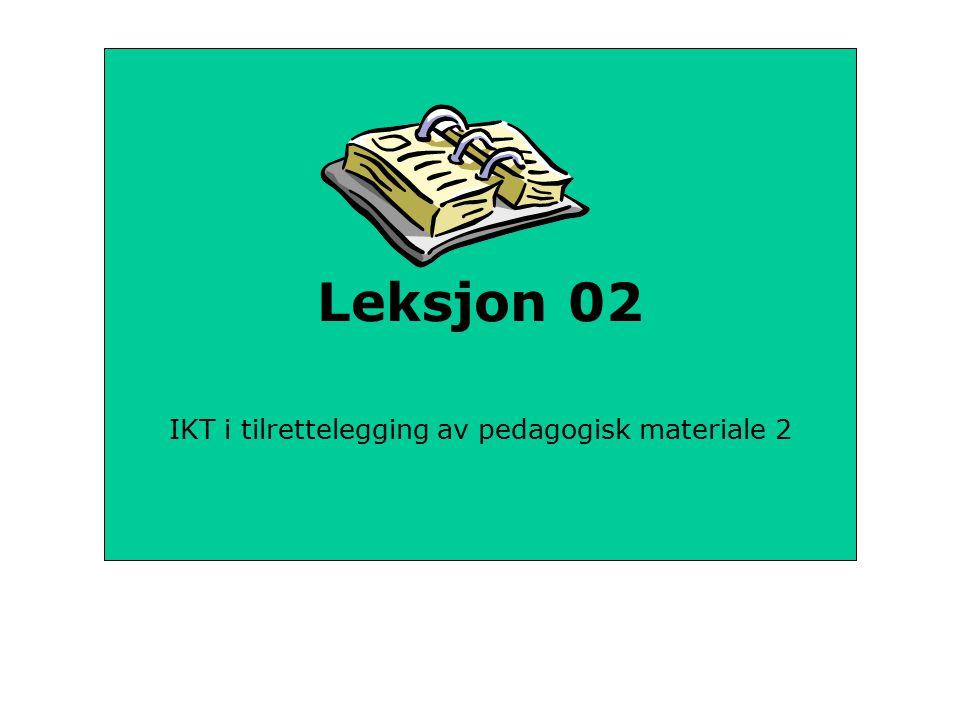 Leksjon 02 IKT i tilrettelegging av pedagogisk materiale 2
