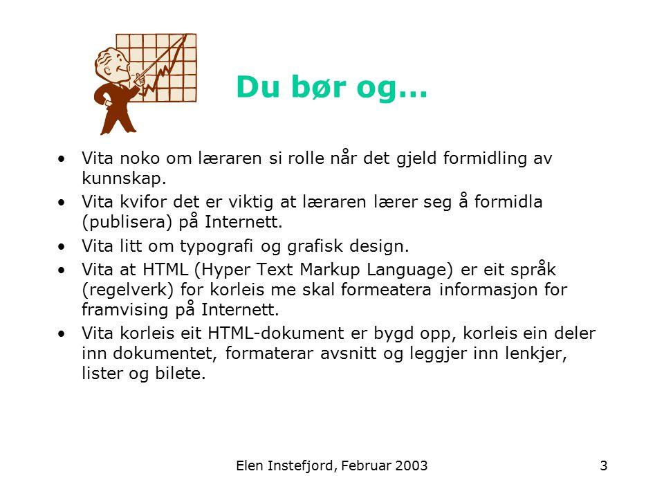 Elen Instefjord, Februar 20034 Du bør ha fått til å … Laga ei enkel HTML-side som inneheld ein kort presentasjon av heimstaden din.