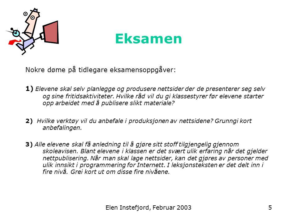 Elen Instefjord, Februar 20035 Eksamen Nokre døme på tidlegare eksamensoppgåver: 1) Elevene skal selv planlegge og produsere nettsider der de presenterer seg selv og sine fritidsaktiviteter.