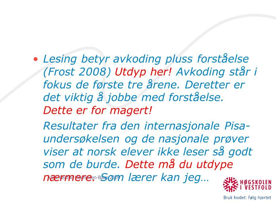 Anne-Beathe Mortensen-Buan 2009 Lesing betyr avkoding pluss forståelse (Frost 2008) Utdyp her! Avkoding står i fokus de første tre årene. Deretter er