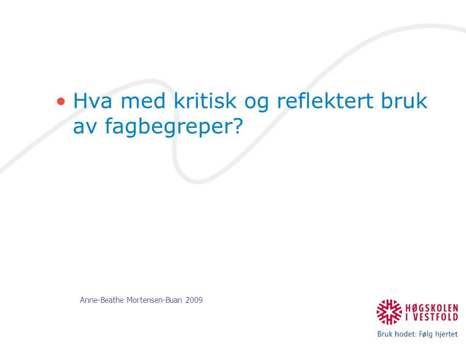 Anne-Beathe Mortensen-Buan 2009 Hva med kritisk og reflektert bruk av fagbegreper?