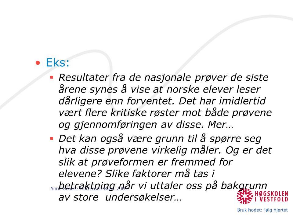Anne-Beathe Mortensen-Buan 2009 Eks:  Resultater fra de nasjonale prøver de siste årene synes å vise at norske elever leser dårligere enn forventet.