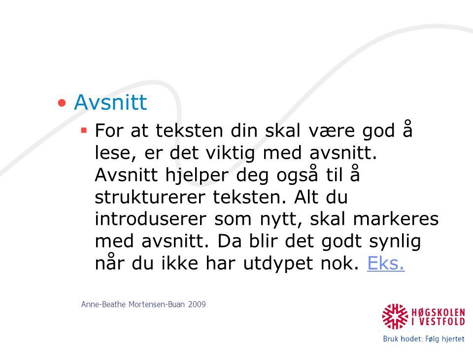 Anne-Beathe Mortensen-Buan 2009 Avsnitt  For at teksten din skal være god å lese, er det viktig med avsnitt. Avsnitt hjelper deg også til å strukture
