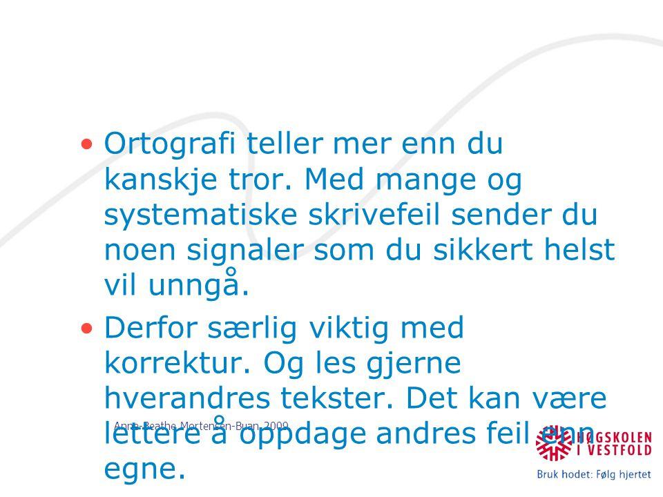 Anne-Beathe Mortensen-Buan 2009 Ortografi teller mer enn du kanskje tror. Med mange og systematiske skrivefeil sender du noen signaler som du sikkert