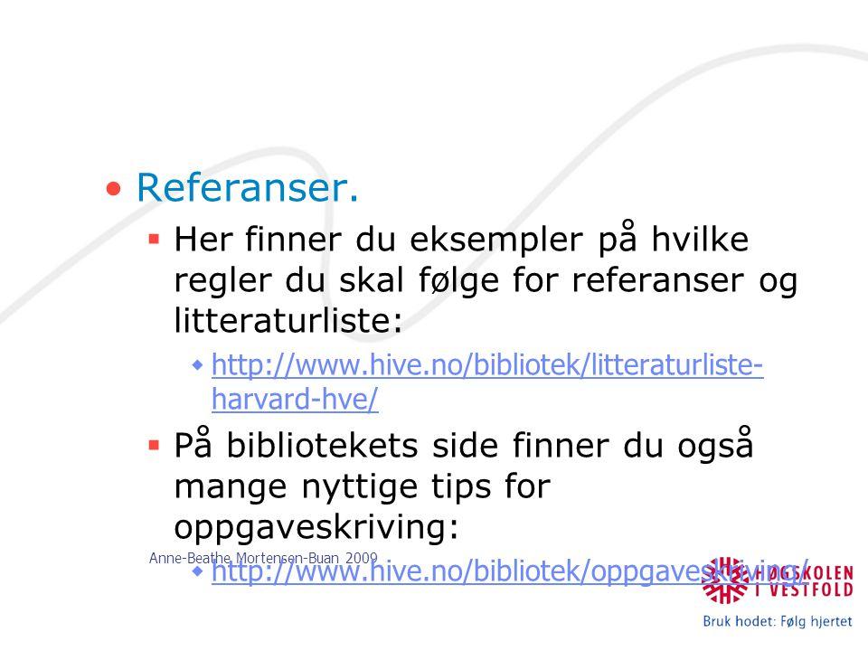 Anne-Beathe Mortensen-Buan 2009 Referanser.  Her finner du eksempler på hvilke regler du skal følge for referanser og litteraturliste:  http://www.h