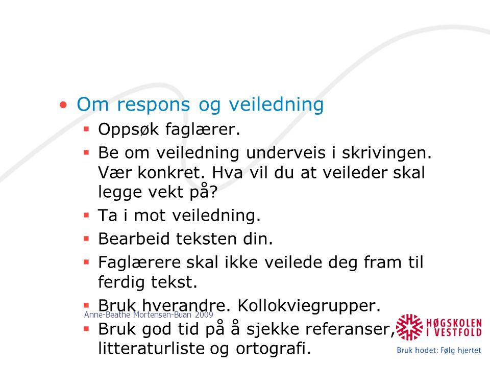 Anne-Beathe Mortensen-Buan 2009 Om respons og veiledning  Oppsøk faglærer.  Be om veiledning underveis i skrivingen. Vær konkret. Hva vil du at veil