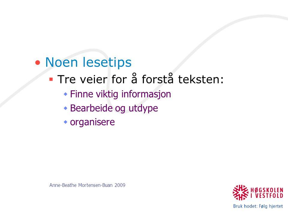 Anne-Beathe Mortensen-Buan 2009 Noen lesetips  Tre veier for å forstå teksten:  Finne viktig informasjon  Bearbeide og utdype  organisere