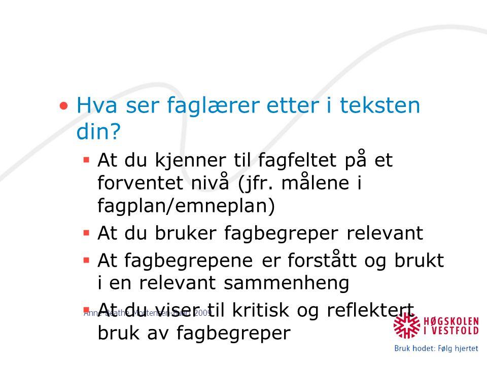 Anne-Beathe Mortensen-Buan 2009 Hva ser faglærer etter i teksten din?  At du kjenner til fagfeltet på et forventet nivå (jfr. målene i fagplan/emnepl