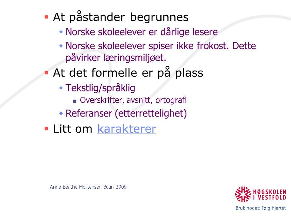Anne-Beathe Mortensen-Buan 2009  At påstander begrunnes  Norske skoleelever er dårlige lesere  Norske skoleelever spiser ikke frokost. Dette påvirk