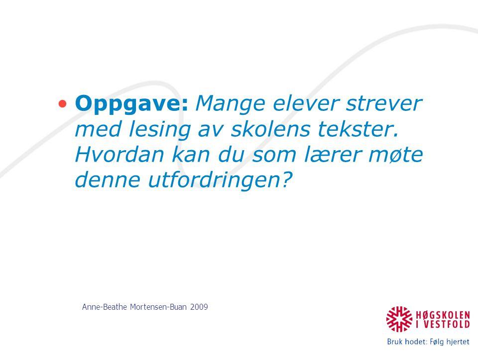 Anne-Beathe Mortensen-Buan 2009 Oppgave: Mange elever strever med lesing av skolens tekster. Hvordan kan du som lærer møte denne utfordringen?
