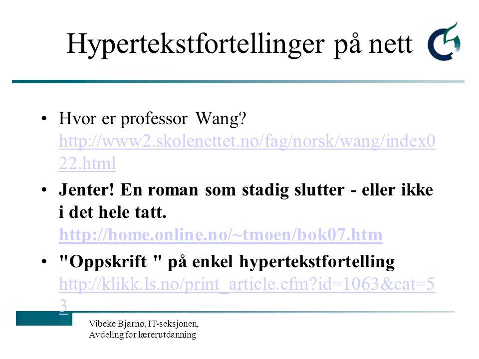 Vibeke Bjarnø, IT-seksjonen, Avdeling for lærerutdanning Hypertekstfortellinger på nett Hvor er professor Wang.