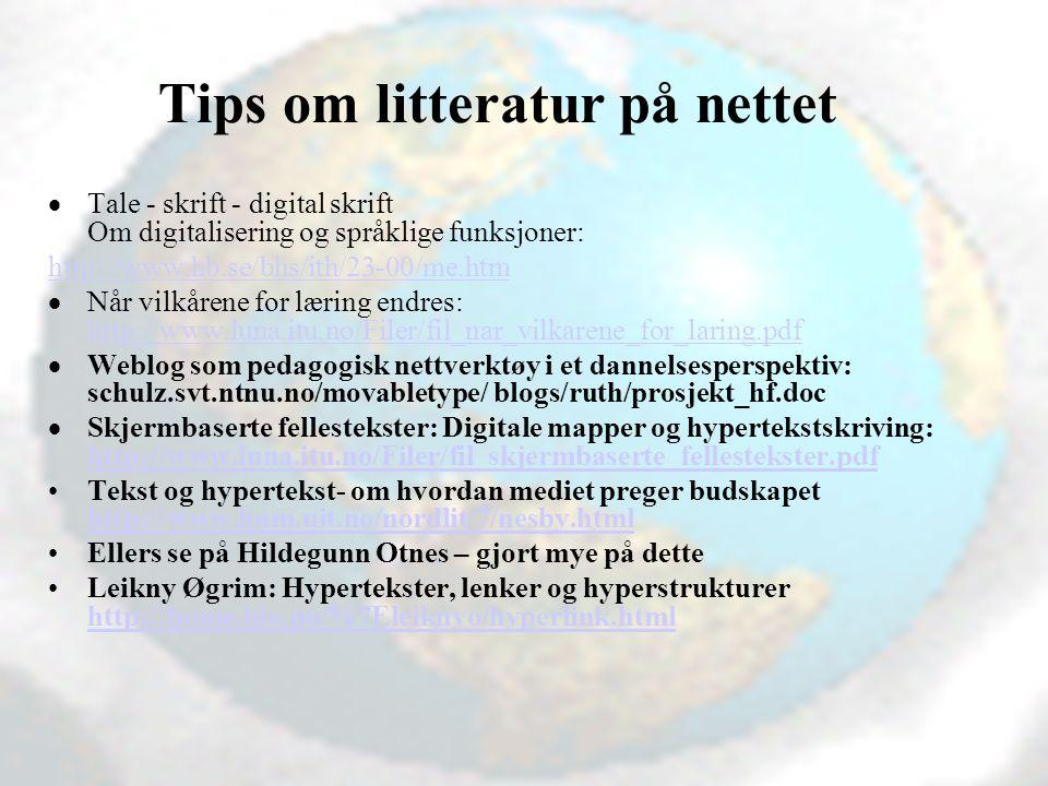Vibeke Bjarnø, IT-seksjonen, Avdeling for lærerutdanning Tips om litteratur på nettet  Tale - skrift - digital skrift Om digitalisering og språklige funksjoner: http://www.hb.se/bhs/ith/23-00/me.htm  Når vilkårene for læring endres: http://www.luna.itu.no/Filer/fil_nar_vilkarene_for_laring.pdf http://www.luna.itu.no/Filer/fil_nar_vilkarene_for_laring.pdf  Weblog som pedagogisk nettverktøy i et dannelsesperspektiv: schulz.svt.ntnu.no/movabletype/ blogs/ruth/prosjekt_hf.doc  Skjermbaserte fellestekster: Digitale mapper og hypertekstskriving: http://www.luna.itu.no/Filer/fil_skjermbaserte_fellestekster.pdf http://www.luna.itu.no/Filer/fil_skjermbaserte_fellestekster.pdf Tekst og hypertekst- om hvordan mediet preger budskapet http://www.hum.uit.no/nordlit/7/nesby.html http://www.hum.uit.no/nordlit/7/nesby.html Ellers se på Hildegunn Otnes – gjort mye på dette Leikny Øgrim: Hypertekster, lenker og hyperstrukturer http://home.hio.no/%7Eleiknyo/hyperlink.html http://home.hio.no/%7Eleiknyo/hyperlink.html