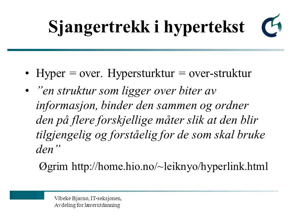 Vibeke Bjarnø, IT-seksjonen, Avdeling for lærerutdanning Begreper relatert til hypertekst Hypertekst = en samling tekstbiter som er knytta sammen med hyperlenker Hyperstruktur = en samling informasjon som er knytta sammen med hyperlenker Hyperlenke = lenke = peker (= engelsk link) = lenkene som binder sammen bitene i en hyperstruktur Hypermedia = hypertekst + multimedia = hyperstruktur Multimedia = edb-systemer som inneholder f eks tekst, lyd, bilde, video, animasjon.
